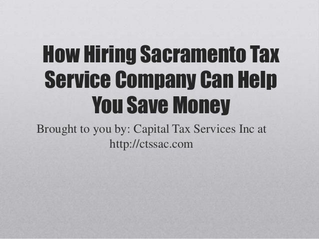 How Hiring Sacramento TaxService Company Can HelpYou Save MoneyBrought to you by: Capital Tax Services Inc athttp://ctssac...