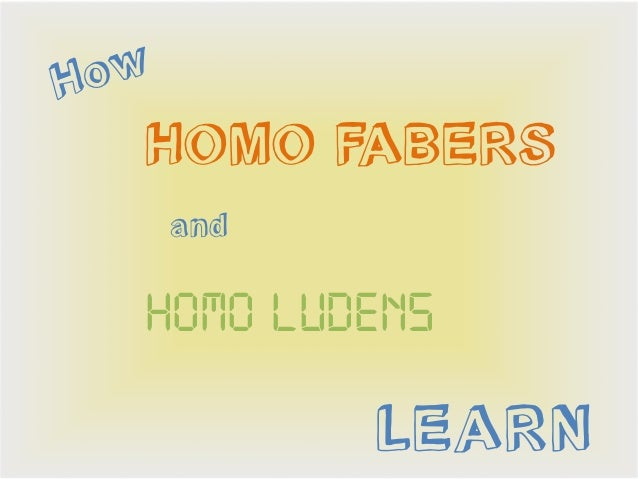 H ow   HOMO FABERS       and   Homo ludens             LEARN