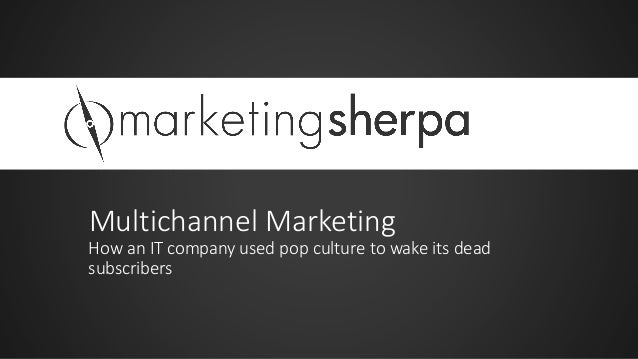 Multichannel Marketing How an IT company used pop culture to wake its dead subscribers