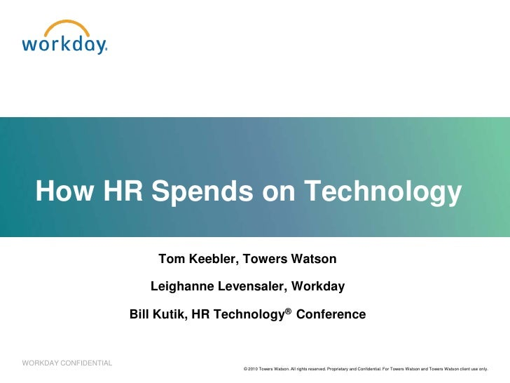 How HR Spends on Technology                             Tom Keebler, Towers Watson                            Leighanne Le...