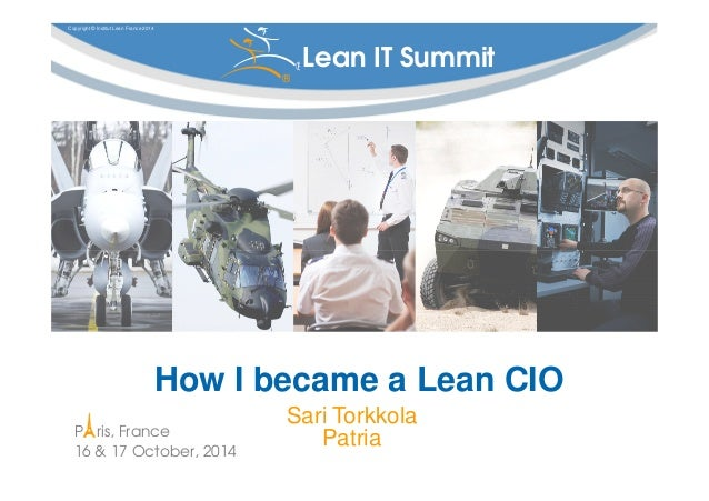 Copyright © Institut Lean France 2014  Lean IT Summit ®  ®  How I became a Lean CIO  P ris, France  16 & 17 October, 2014 ...