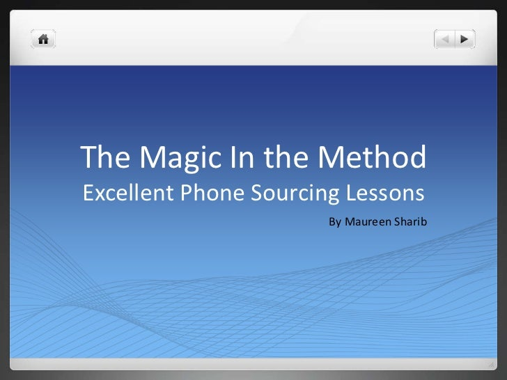 The Magic In the MethodExcellent Phone Sourcing Lessons                       By Maureen Sharib