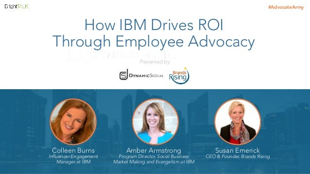 #AdvocateArmy  How IBM Drives ROI  Through Employee Advocacy  Colleen Burns  Influencer Engagement  Manager at IBM  Amber ...