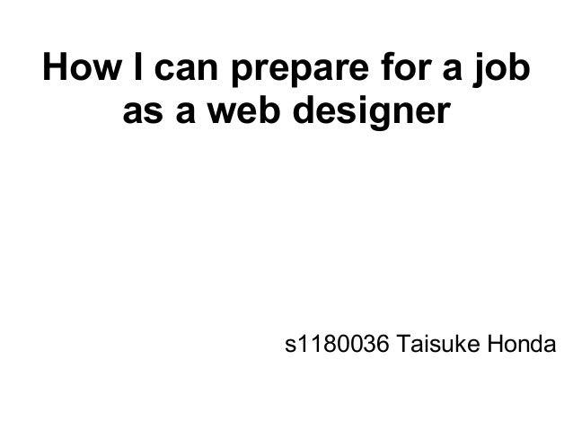How I can prepare for a jobas a web designers1180036 Taisuke Honda
