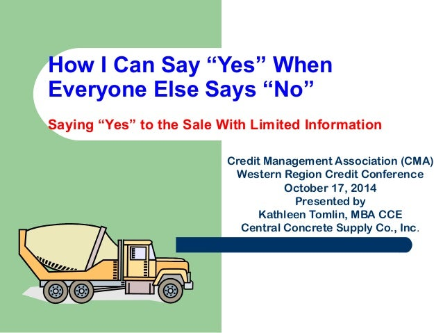 """How I Can Say """"Yes"""" When  Everyone Else Says """"No""""  Saying """"Yes"""" to the Sale With Limited Information  Credit Management As..."""