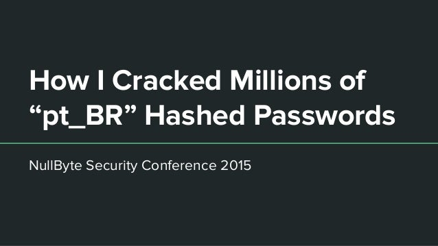 """How I Cracked Millions of """"pt_BR"""" Hashed Passwords NullByte Security Conference 2015"""