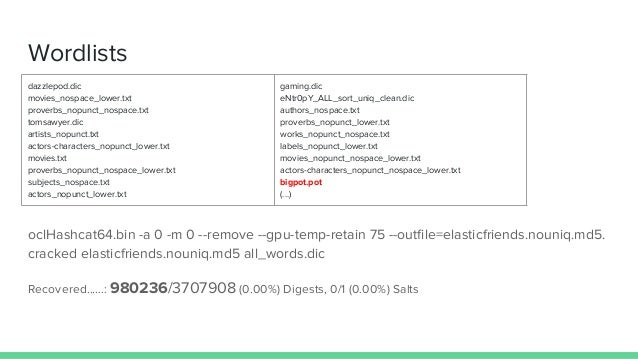 Wordlists oclHashcat64.bin -a 0 -m 0 --remove --gpu-temp-retain 75 --outfile=elasticfriends.nouniq.md5. cracked elasticfri...