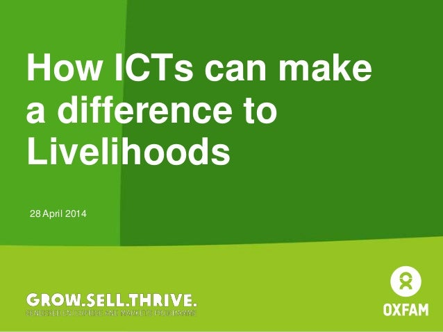 28 April 2014 How ICTs can make a difference to Livelihoods