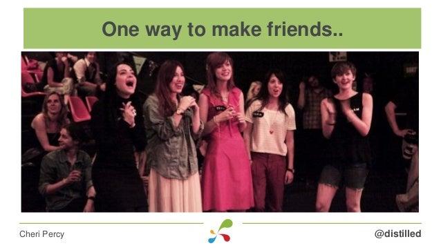 @distilledCheri Percy One way to make friends..