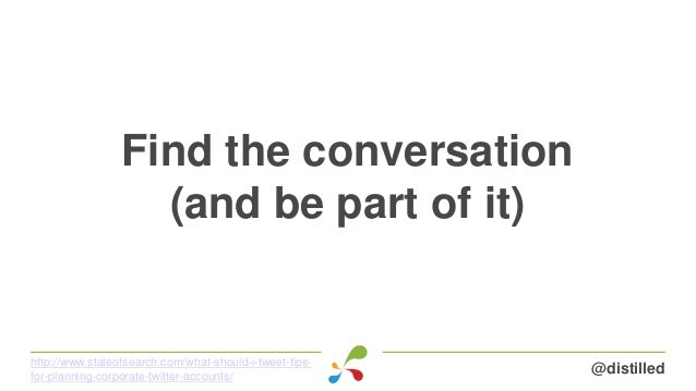 Find the conversation (and be part of it) @distilledhttp://www.stateofsearch.com/what-should-i-tweet-tips- for-planning-co...