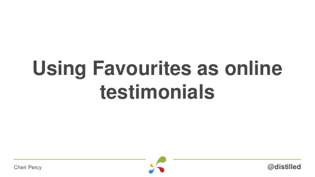 Using Favourites as online testimonials @distilledCheri Percy