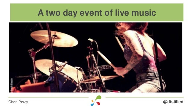 @distilledCheri Percy A two day event of live music