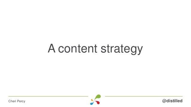 A content strategy @distilledCheri Percy