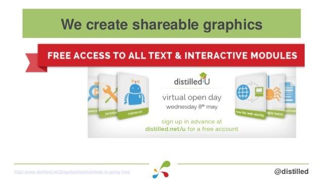 @distilledhttp://www.distilled.net/blog/distilled/distilledu-is-going-free/ We create shareable graphics
