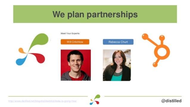 @distilledhttp://www.distilled.net/blog/distilled/distilledu-is-going-free/ We plan partnerships