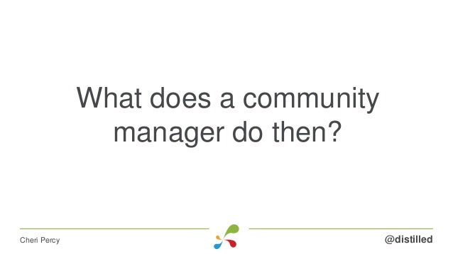 What does a community manager do then? @distilledCheri Percy
