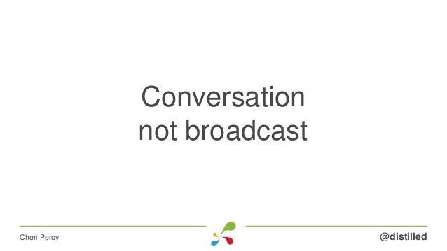 Conversation not broadcast @distilledCheri Percy