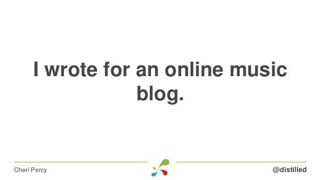 I wrote for an online music blog. @distilledCheri Percy