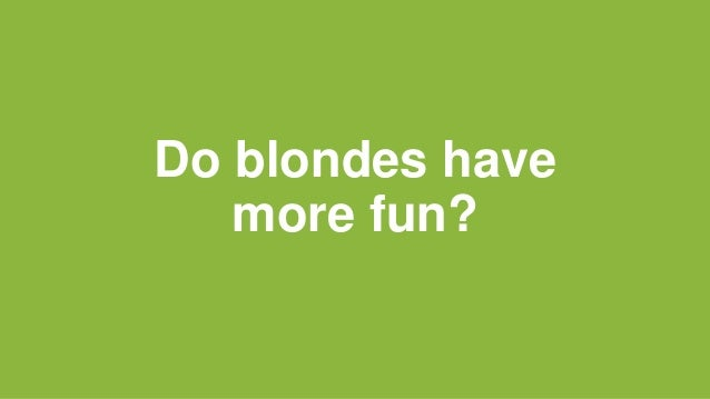 Do blondes have more fun?