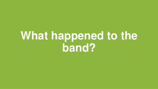 What happened to the band?