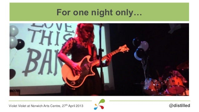 @distilledViolet Violet at Norwich Arts Centre, 27th April 2013 For one night only…