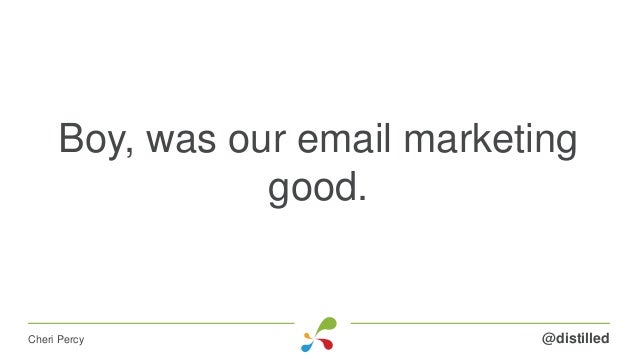 Boy, was our email marketing good. @distilledCheri Percy