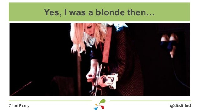 @distilledCheri Percy Yes, I was a blonde then…