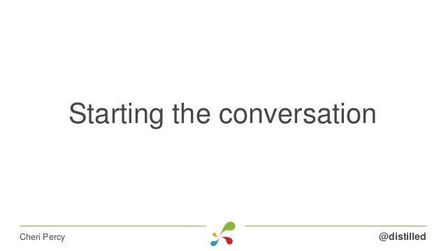 Starting the conversation @distilledCheri Percy