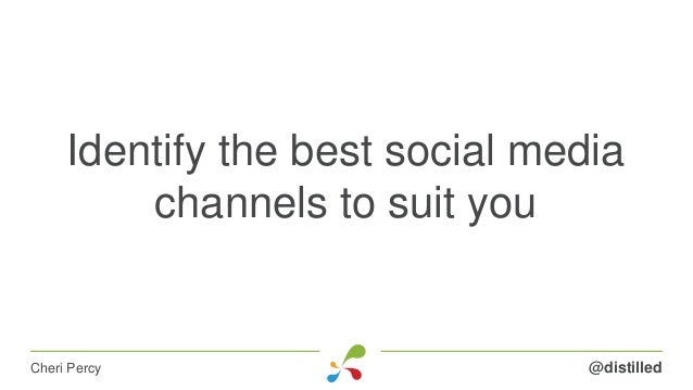 Identify the best social media channels to suit you @distilledCheri Percy