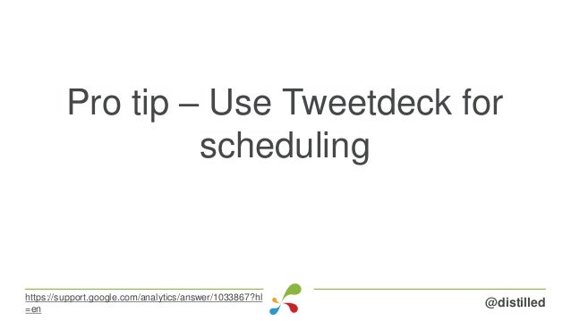 Pro tip – Use Tweetdeck for scheduling @distilledhttps://support.google.com/analytics/answer/1033867?hl =en