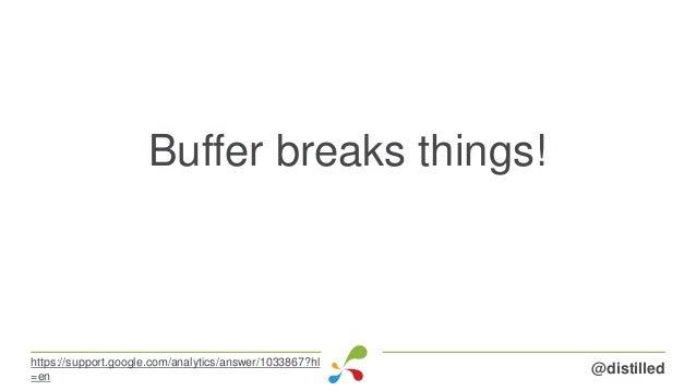Buffer breaks things! @distilledhttps://support.google.com/analytics/answer/1033867?hl =en
