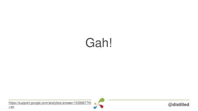 Gah! @distilledhttps://support.google.com/analytics/answer/1033867?hl =en