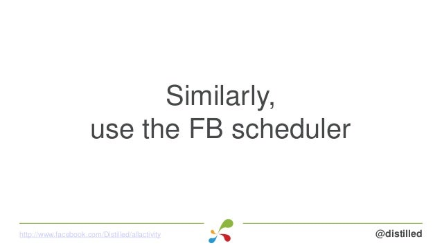 Similarly, use the FB scheduler @distilledhttp://www.facebook.com/Distilled/allactivity