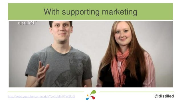 @distilledhttp://www.youtube.com/watch?v=1LMiHPIW5UQ With supporting marketing