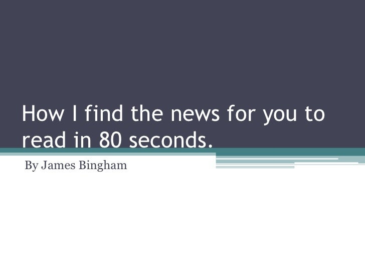 How I find the news for you to read in 80 seconds.<br />By James Bingham<br />