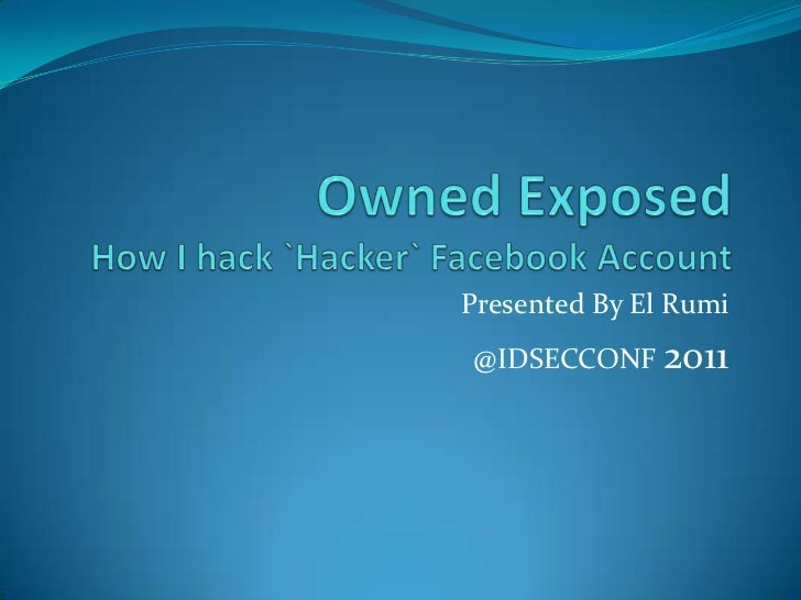 Owned Exposed How I hack `Hacker` Facebook Account<br />Presented By El Rumi<br />@IDSECCONF 2011<br />