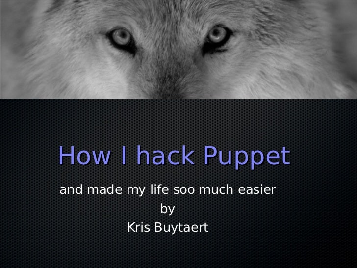 How I hack Puppetand made my life soo much easier               by         Kris Buytaert