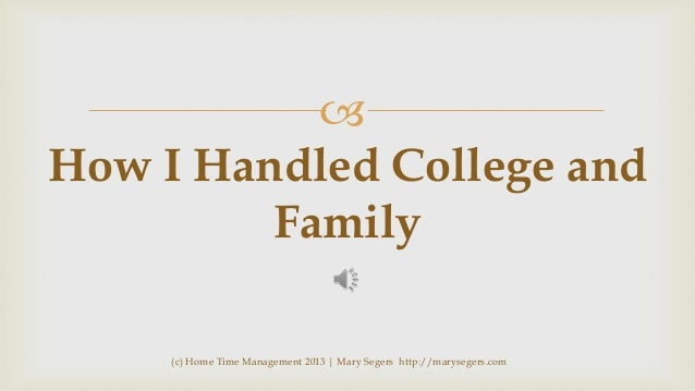  How I Handled College and Family (c) Home Time Management 2013 | Mary Segers http://marysegers.com