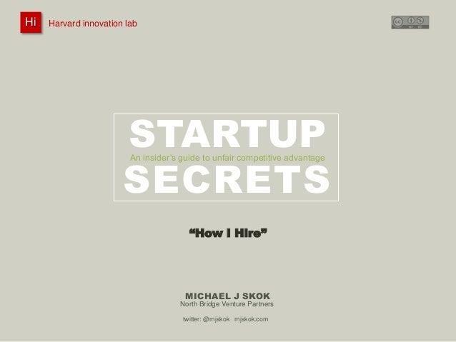Harvard innovation lab : Michael J Skok : Startup Secrets : Hiring Hi 1 #innovationlab @mjskok #startupsecrets www.mjskok....