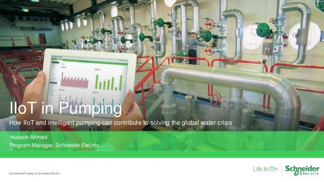 Confidential Property of Schneider Electric IIoT in Pumping How IIoT and intelligent pumping can contribute to solving the...