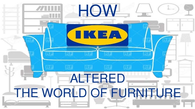 HOW ALTERED THE WORLD OF FURNITURE ...