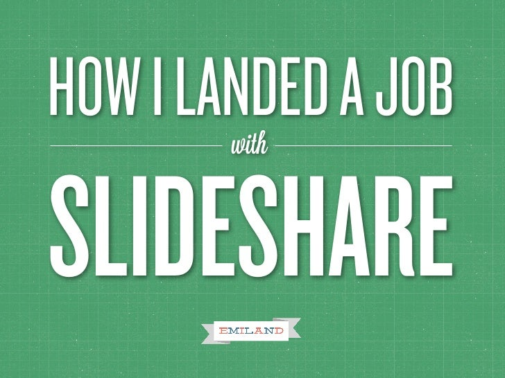 HOW I LANDED A JOB        withSLIDESHARE
