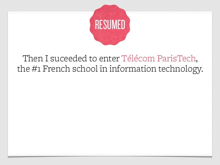RESUMED Then I suceeded to enter Télécom ParisTech,the #1 French school in information technology.
