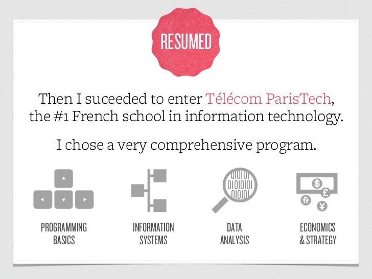 RESUMED Then I suceeded to enter Télécom ParisTech,the #1 French school in information technology.    I chose a very compr...