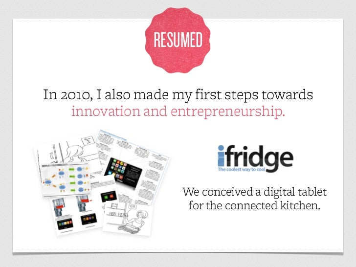 RESUMEDIn 2010, I also made my first steps towards    innovation and entrepreneurship.                      We conceived a...