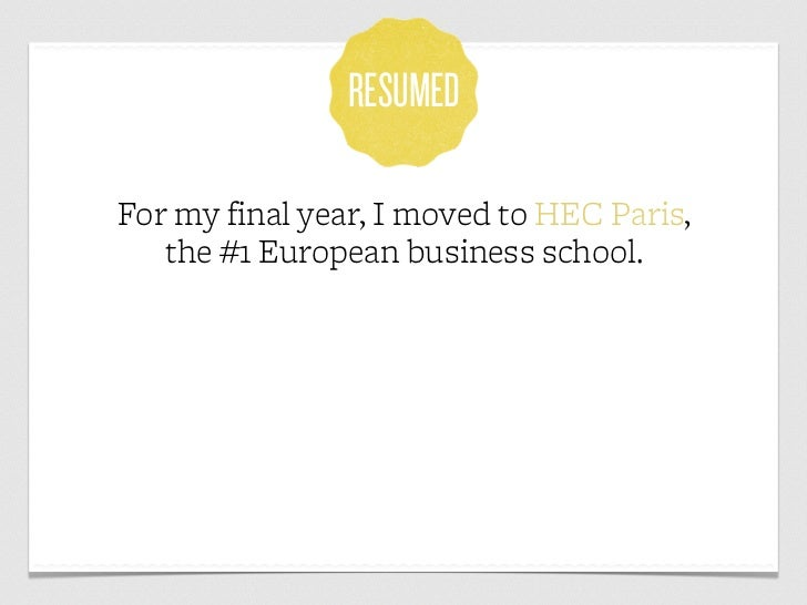 RESUMEDFor my final year, I moved to HEC Paris,   the #1 European business school.