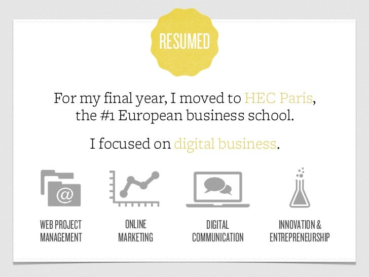 RESUMED   For my final year, I moved to HEC Paris,      the #1 European business school.              I focused on digital...