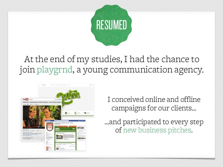 RESUMED At the end of my studies, I had the chance tojoin playgrnd, a young communication agency.                     I co...