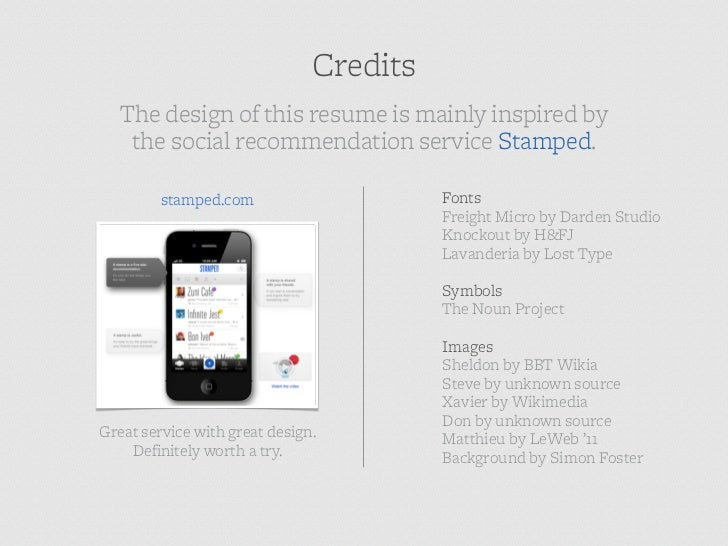 Credits   The design of this resume is mainly inspired by    the social recommendation service Stamped.         stamped.co...