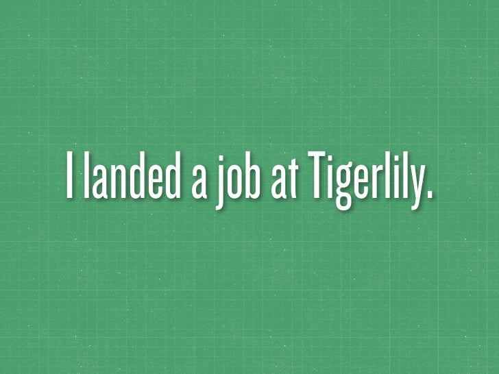 I landed a job at Tigerlily.